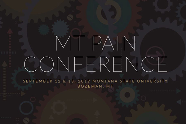 MT Pain Conference Septemeber 12 & 13, 2019 Montana State University